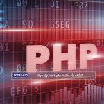 Cách lựa chọn môi trường học lập trình php ở đâu tốt nhất?
