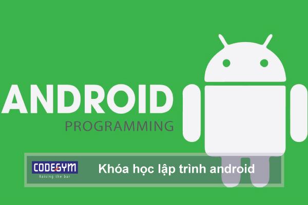 Khóa học lập trình android cho người mới bắt đầu tốt nhất hiện nay