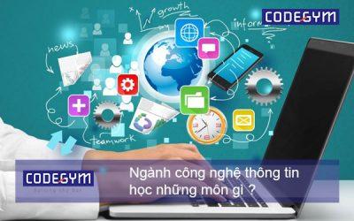Công nghệ thông tin học những môn gì ? Triển vọng trong tương lai ?
