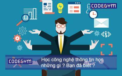 Học công nghệ thông tin học những gì? Bạn đã biết?