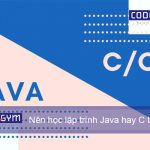 Nên học lập trình Java hay C cho người mới bắt đầu?