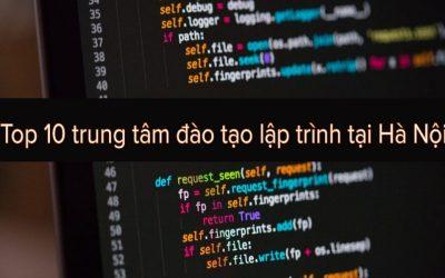 Top 10 trung tâm đào tạo lập trình tại Hà Nội