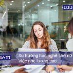 Xu hướng học nghề cho nữ 2020 | Việc nhẹ lương cao