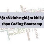 Coding Bootcamp review – Một số kinh nghiệm khi lựa chọn Bootcamp