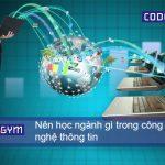 Nên học ngành gì trong công nghệ thông tin? Bạn có biết?