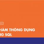 [Thực hành] Các hàm thông dụng trong SQL