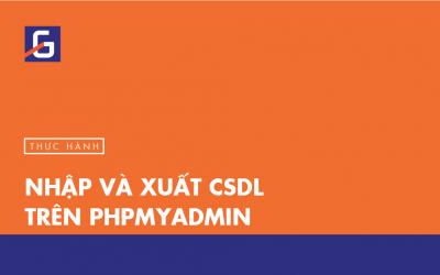 [Thực hành] Nhập và xuất CSDL trên PHPMyAdmin