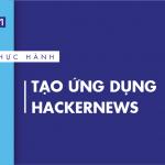 [Thực hành] Tạo ứng dụng Hackernews