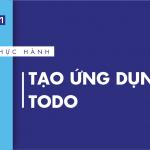 [Thực hành] Tạo ứng dụng todo- Codegym.vn