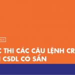 [Thực hành] Thực thi các câu lệnh CRUD trên CSDL có sẵn
