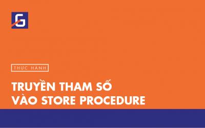 [Thực hành] Truyền tham số vào Store Procedure