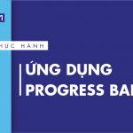 [Thực hành] Ứng dụng Progress Bar- Codegym.vn