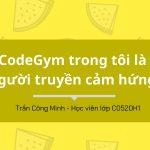 """[CodeGym là một con đường…] Trần Công Minh: """"CodeGym trong tôi là người truyền cảm hứng!"""""""