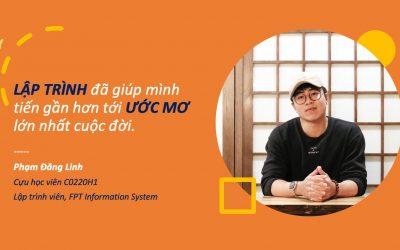 Phạm Đăng Linh: Lập trình giúp mình tiến gần hơn tới ước mơ lớn nhất cuộc đời