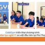 CodeGym triển khai chương trình đào tạo nghề IT ưu việt đầu tiên tại Phú Thọ
