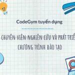 CodeGym tuyển dụng chuyên viên Nghiên cứu và Phát triển chương trình đào tạo