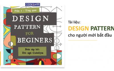 """""""Design Pattern For Beginner"""" – Tài liệu Design Pattern cho người mới bắt đầu"""