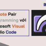 Hướng dẫn sử dụng Microsoft Visual Studio Code để Cộng tác lập trình theo cặp từ xa