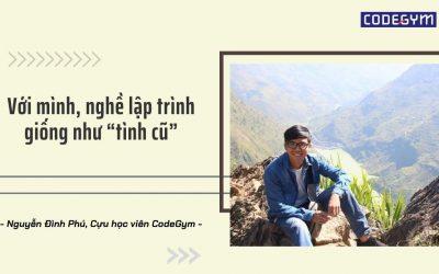 Trở về với đam mê lập trình sau 4 năm làm kỹ thuật – Nguyễn Đình Phú, CHV CodeGym
