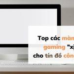 Top các màn hình gaming đáng mua nhất 2021 cho dân công nghệ