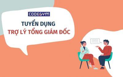 [CodeGym HQ] Tuyển dụng Trợ lý Tổng giám đốc, mức lương 18-25 triệu