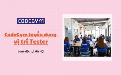 [CodeGym Việt Nam] Tuyển dụng Chuyên viên kiểm thử phần mềm – Tester