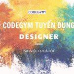 [CodeGym Việt Nam] Tuyển dụng vị trí Designer làm việc tại Hà Nội