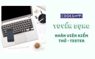 [CodeGym Việt Nam] Tuyển dụng nhân viên kiểm thử – Tester