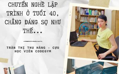 Chuyển nghề lập trình trong thời đại Covid, khi đã 40 tuổi – Trần Thị Thu Hằng, CHV CodeGym