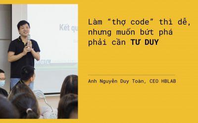 """CEO HBLAB: Làm """"thợ code"""" thì dễ, nhưng muốn bứt phá phải cần tư duy"""