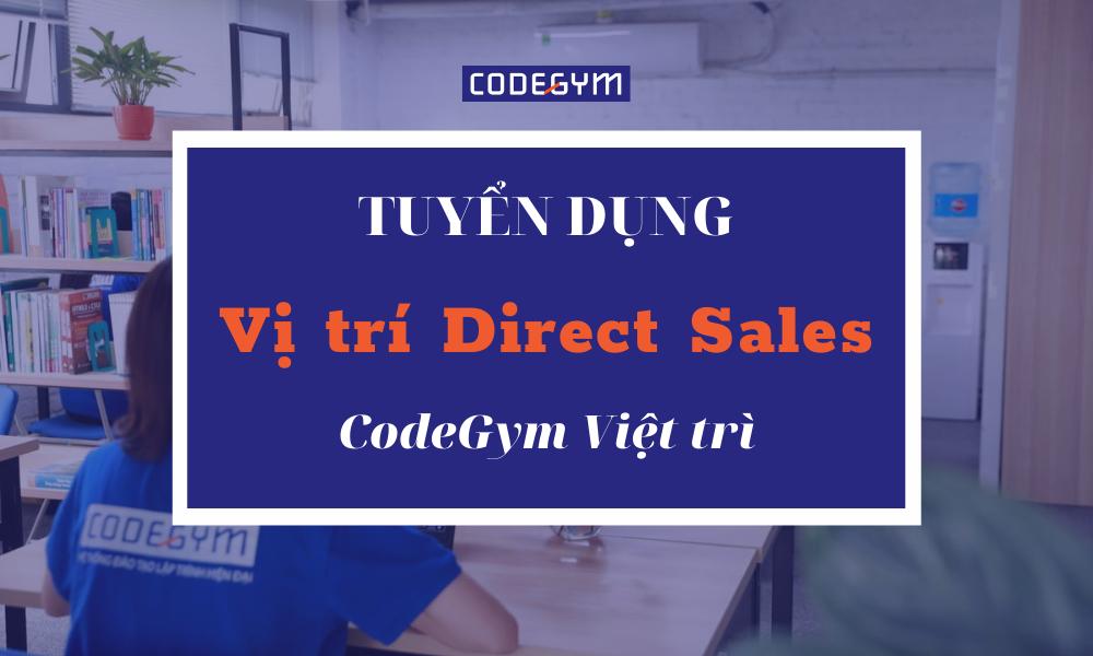 [CodeGym Việt Trì] Tuyển dụng vị trí Direct Sales