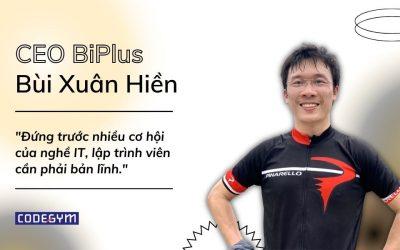 CEO BIPLUS: Đứng trước nhiều cơ hội của nghề IT, lập trình viên cần phải bản lĩnh